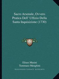 Sacro Arsenale, Ovvero Pratica Dell' Uffizio Della Santa Inquisizione (1730) by Eliseo Masini