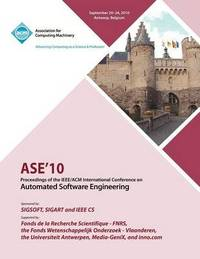 ASE 10 Proceedings of the IEEE/ACM International Conference on Automated Software Engineering by Ase Conference