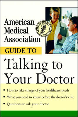 The American Medical Association Guide to Talking to Your Doctor by American Medical Association