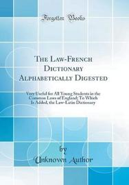 The Law-French Dictionary Alphabetically Digested by Unknown Author image