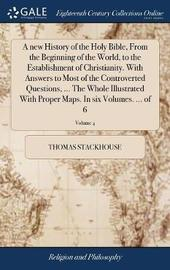 A New History of the Holy Bible, from the Beginning of the World, to the Establishment of Christianity. with Answers to Most of the Controverted Questions, ... the Whole Illustrated with Proper Maps. in Six Volumes. ... of 6; Volume 4 by Thomas Stackhouse image