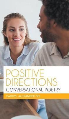 Positive Directions Conversational Poetry by Darryl Alexander Sr
