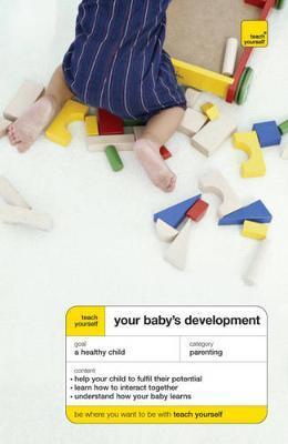Teach Yourself Your Baby's Development by Caroline Deacon