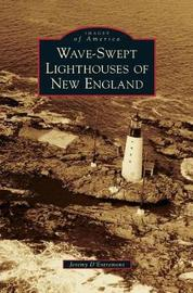 Wave-Swept Lighthouses of New England by Jeremy D'Entremont