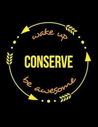 Wake Up Conserve Be Awesome Gift Notebook for a Arts Conservator, Wide Ruled Journal by Useful Occupations Books