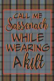 Call Me Sassenach While Wearing A Kilt by Quillybee Publications image