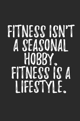 Fitness Isn't A Seasonal Hobby Fitness is A Lifestyle by Hafiz Aldino