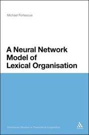A Neural Network Model of Lexical Organisation by Michael Fortescue