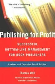 Publishing for Profit: Successful Bottom-Line Management for Book Publishers by Thomas Woll image
