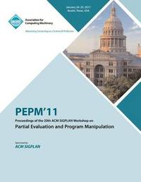 Pepm'11 Proceedings of the 20th ACM Sigplan Workshop on Partial Evaluation and Program Manipulation by Pepm 11 Conference Committee