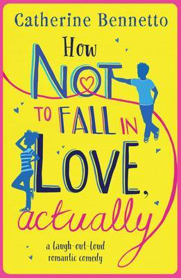 How Not to Fall in Love, Actually by Catherine Bennetto image