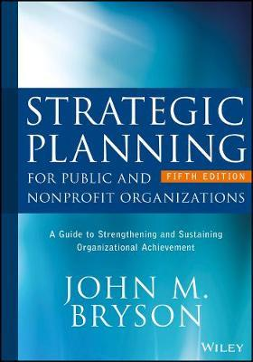 Strategic Planning for Public and Nonprofit Organizations by John M Bryson