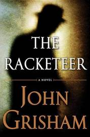 The Racketeer US Ed. by John Grisham