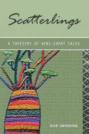 Scatterlings- A Tapestry of Afri-Expat Tales by Eve Hemming