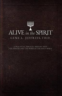 Alive in the Spirit by Gene L. Jeffries