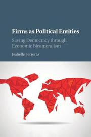 Firms as Political Entities by Isabelle Ferreras