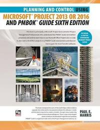 Planning and Control Using Microsoft Project 2013 or 2016 and PMBOK Guide Sixth Edition by Paul E Harris