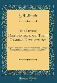 The Divine Dispensations and Their Gradual Development by J Hellmuth