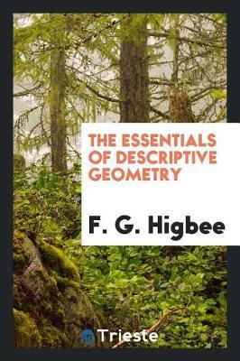 The Essentials of Descriptive Geometry by F. G. Higbee image