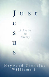 Just Jesus by Haywood, Nicholas Williams I