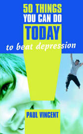 50 Things You Can Do Today to Beat Depression by Paul Vincent image