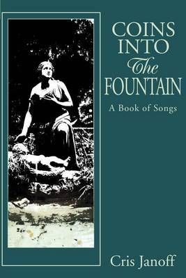 Coins Into the Fountain: A Book of Songs by Cris Janoff image