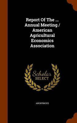 Report of the ... Annual Meeting / American Agricultural Economics Association by * Anonymous image