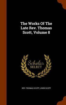 The Works of the Late REV. Thomas Scott, Volume 8 by Rev Thomas Scott image