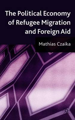 The Political Economy of Refugee Migration and Foreign Aid by Mathias Czaika image