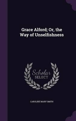 Grace Alford; Or, the Way of Unselfishness by Caroline Mary Smith image