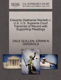 Edwards (Nathaniel Wardell) V. U.S. U.S. Supreme Court Transcript of Record with Supporting Pleadings by Dale Quillen