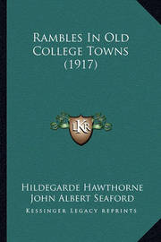 Rambles in Old College Towns (1917) by Hildegarde Hawthorne