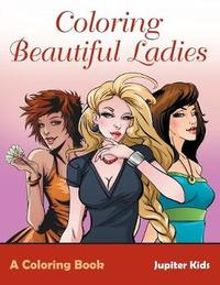 Coloring Beautiful Ladies, a Coloring Book by Jupiter Kids