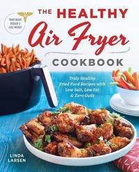 The Healthy Air Fryer Cookbook by Linda Larsen