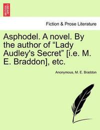 "Asphodel. a Novel. by the Author of ""Lady Audley's Secret"" [I.E. M. E. Braddon], Etc. by * Anonymous"