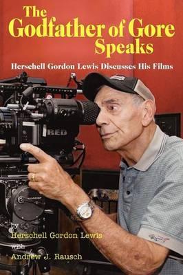 The Godfather of Gore Speaks - Herschell Gordon Lewis Discusses His Films by Herschell Gordon Lewis