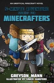 5 Minute Adventure Stories for Minecrafters by Greyson Mann