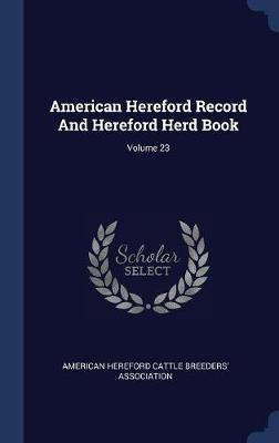 American Hereford Record and Hereford Herd Book; Volume 23 image