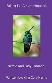 Falling for a Hummingbird by King Cory Harris
