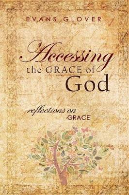 Accessing the Grace of God by Evans Glover