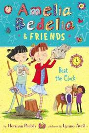 Amelia Bedelia & Friends #1: Amelia Bedelia & Friends Beat the Clock by Herman Parish