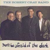 Don't Be Afraid Of The Dark by Robert Cray Band
