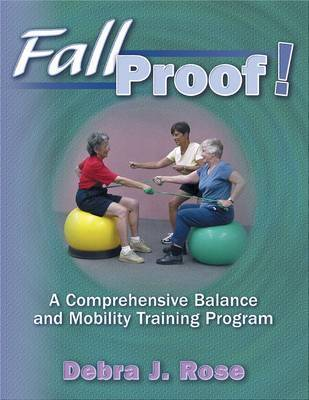 Fallproof!: A Comprehensive Science and Mobility Training Program by Debra J. Rose (Professor, Centre for Successful Aging, California State University, USA)