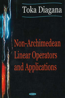 Non-Archimedean Linear Operators & Applications by Toka Diagana