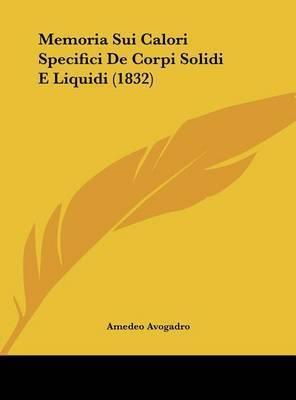 Memoria Sui Calori Specifici de Corpi Solidi E Liquidi (1832) by Amedeo Avogadro