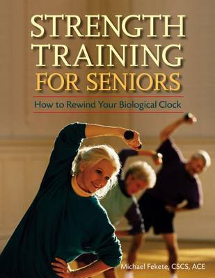 Strength Training for Seniors by Michael Fekete