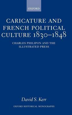 Caricature and French Political Culture 1830-1848 by David S. Kerr