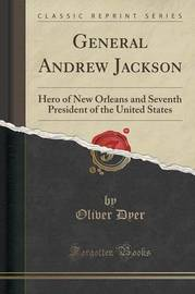 General Andrew Jackson by Oliver Dyer