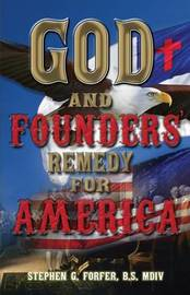 God and Founders' Remedy for America by Stephen G Forfer