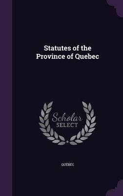 Statutes of the Province of Quebec by . Quebec